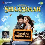 Shaandaar -  Neend Na Mujhko Aaye - Mikey McCleary Mix