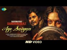 Aye Saiyan | Babumoshai Bandookbaaz | Nawazuddin Siddiqui | Orunima | Vivek