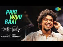 Phir Wahi Raat Hai | Papon | Rochak Kohli | Manav Kaul | Divya Dutta| Music Teacher