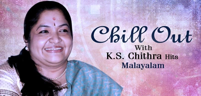 Chill Out With K.S. Chithra Hits - Malayalam