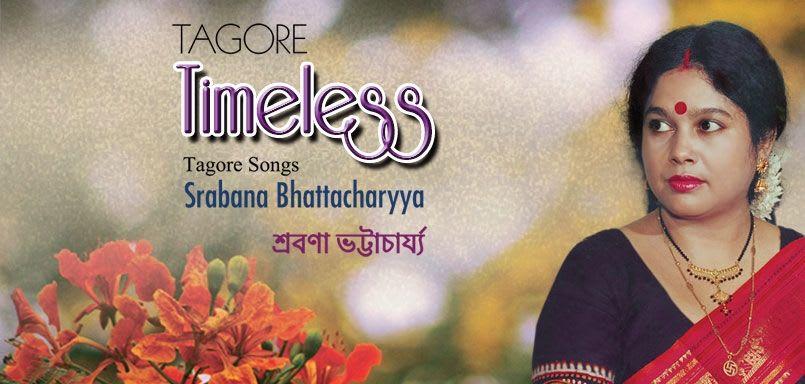 Tagore Timeless - Tagore Songs - Srabana Bhattacharyya