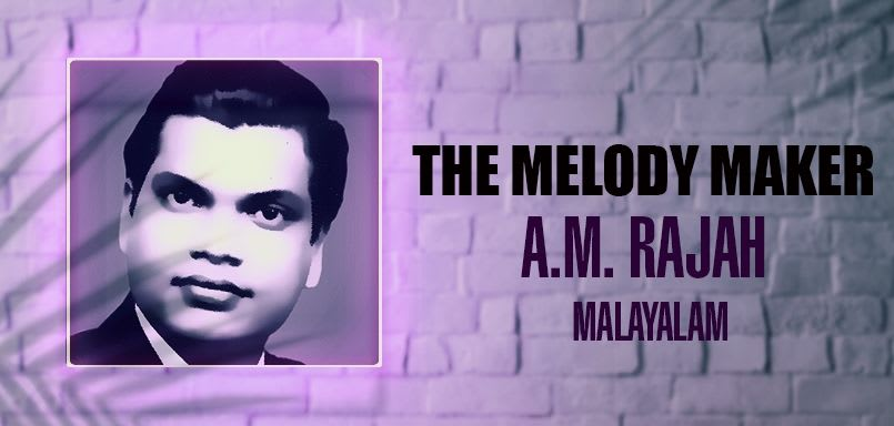 The Melody Maker - A.M. Rajah (Malayalam)
