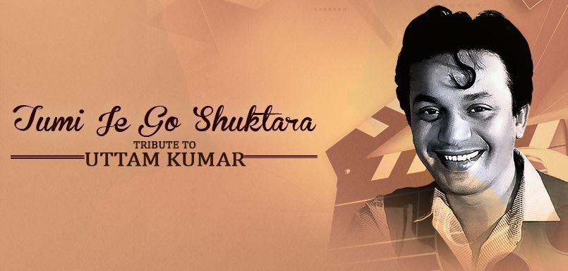 Tumi Je Go Shuktara - Tribute To Uttam Kumar