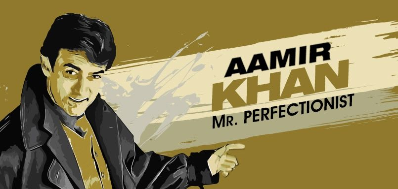 Aamir Khan - Mr. Perfectionist
