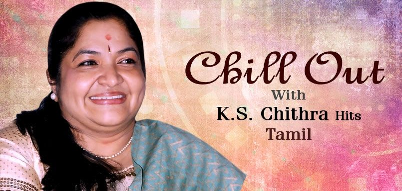 Chill Out With K.S. Chithra Hits - Tamil