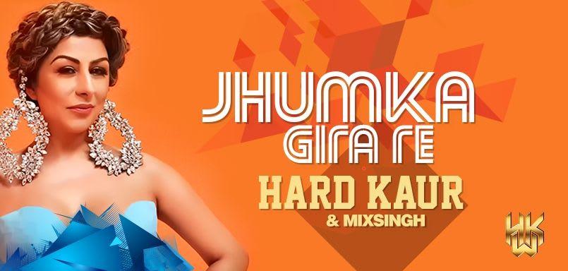 Jhumka Gira Re - Hard Kaur And Mixsingh