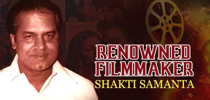 Renowned Filmmaker - Shakti Samanta