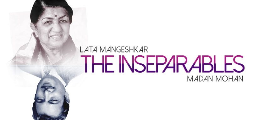 The Inseparables : Lata Mangeshkar & Madan Mohan