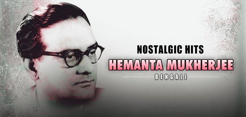 Nostalgic Hits - Hemanta Mukherjee