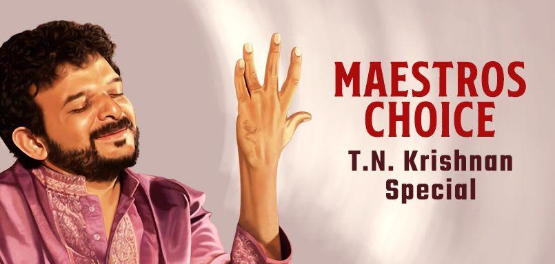 Maestros Choice - T.N. Krishnan Special