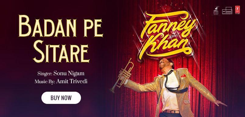 Badan Pe Sitare - Fanney Khan