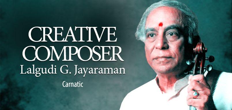 Creative Composer - Lalgudi.G. Jayaramanudi.G. Jayaraman