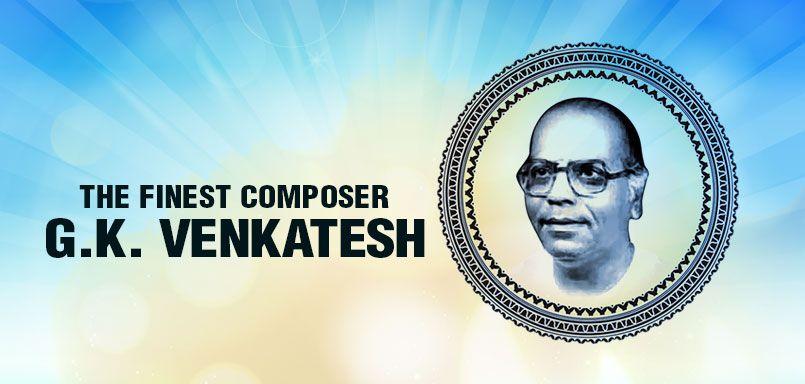 The Finest Composer G.K. Venkatesh