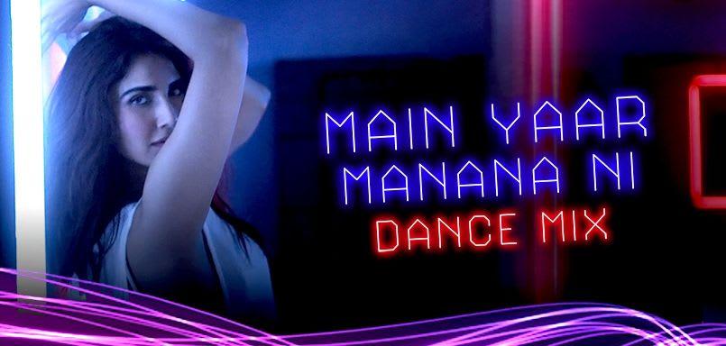 Main Yaar Manana Ni Dance Mix